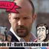 Film Actually Ep087 – Dark Shadows and Safe